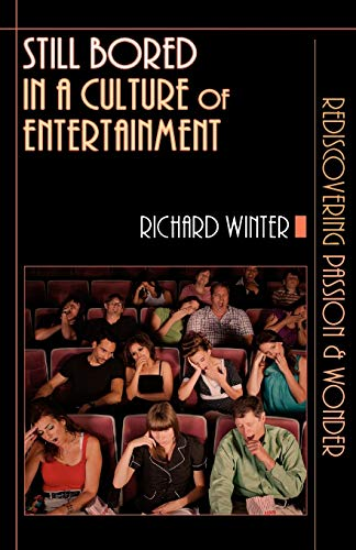 Image of Still Bored in a Culture of Entertainment: Rediscovering Passion Wonder