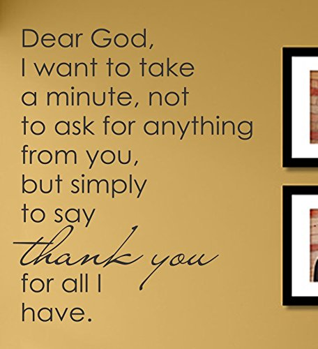 Dear God I want to take a minute, not to ask for anything from you, but simply to say thank you for all I have. Vinyl Wall Decals Quotes Sayings Words Art Decor Lettering Vinyl Wall Art Inspirational Uplifting