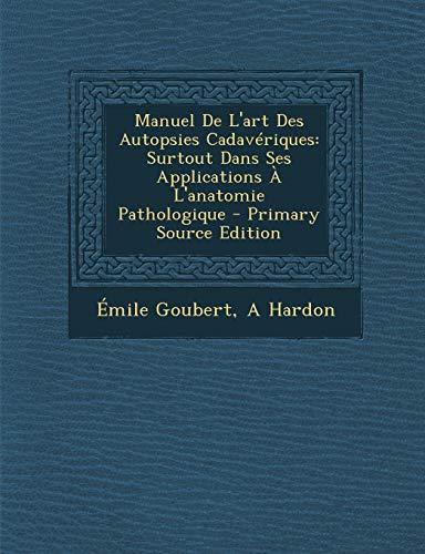 Manuel De L'art Des Autopsies Cadavériques: Surtout Dans Ses Applications À L'anatomie Pathologique (French Edition)