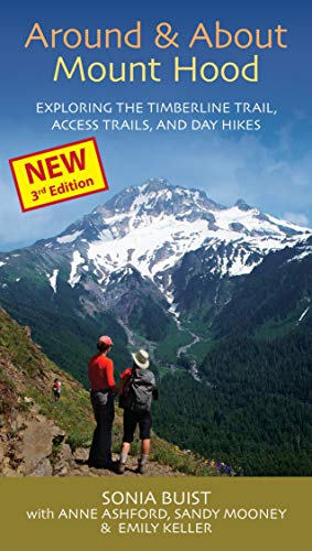 Around & About Mount Hood: Exploring the Timberline Trail, Access Trails and Day Hikes, 3rd Edition