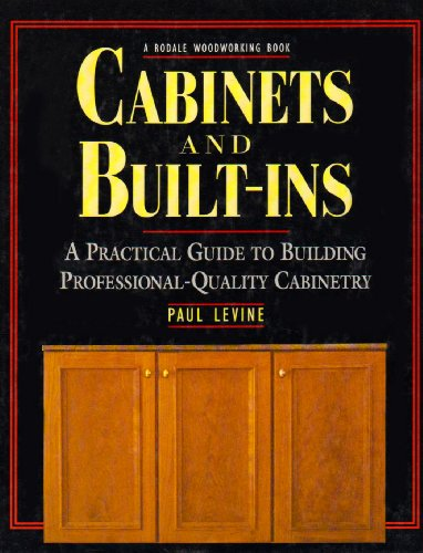 Cabinets and Built-Ins: A Practical Guide to Building Professional Quality Cabinetry