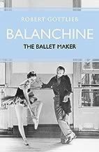 Balanchine: The Ballet Maker (Eminent Lives)