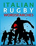 Italian Rugby Wordsearches: The Great Italy Rugby Players, Legends, Clubs, Grounds and More Word Search Sport Puzzle Collection