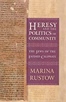 Heresy and the Politics of Community: The Jews of the Fatimid Caliphate (Conjunctions of Religion and Power in the Medieval Past)