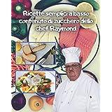 Ricette semplici a basso contenuto di zucchero dello chef Raymond: buone ricette a basso contenuto di zucchero