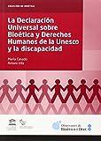 Declaracion universal sobre bioetica y derechos humanos de la unesco y la discapacidad (Colección de Bioética)