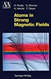 Atoms in Strong Magnetic Fields: Quantum Mechanical Treatment and Applications in Astrophysics and Quantum Chaos (Astronomy and Astrophysics Library) - Hanns Ruder