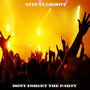 Dont Forget The Party (Stefan Groove Remix)
