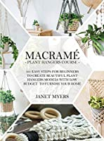 Macramè: -Plant Hangers Course-101 Easy Steps For Beginners To Create Beautiful Plant Hangers Models With Low Budget To Furnish Your Home.