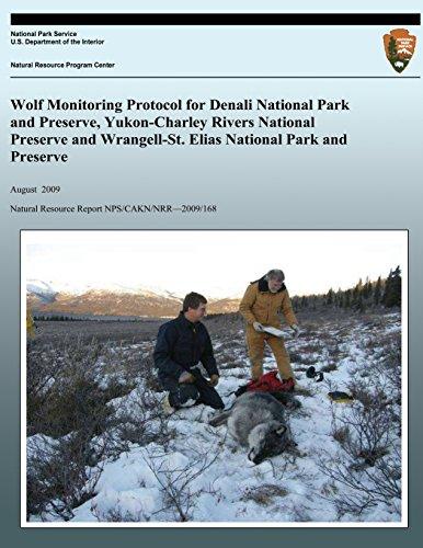 Wolf Monitoring Protocol for Denali National Park and Preserve, Yukon-Charley Rivers National Preserve and Wrangell-St. Elias National Park and ... Report NPS/CAMN/NRR-2009/168, Band 168)
