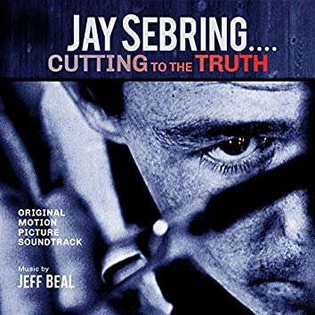 Jay Sebring...Cutting To The Truth: Original Motion Picture Soundtrack