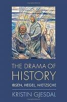 The Drama of History: Ibsen, Hegel, Nietzsche