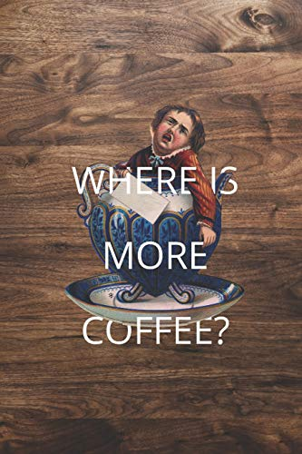 Where Is More Coffee: 6x9 Funny Coffee Lover Quote Lined Notebook for Writing, Journaling, Planning