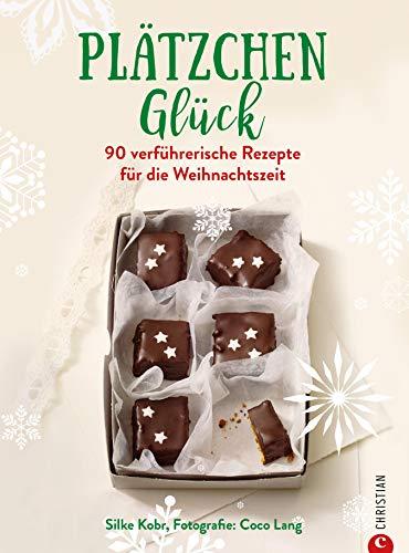 Plätzchenglück: 90 verführerische Rezepte für die Weihnachtszeit