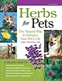 Herbs for Pets: The Natural Way to Enhance Your Pet s Life (CompanionHouse Books) A-Z Guide to Medicinal Plants, Holistic Recipes, and Nutritional Supplements for Dogs, Cats, Horses, Birds, and More