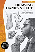 Success in Art: Drawing Hands & Feet: Techniques for mastering realistic hands and feet in graphite, charcoal, and Conte - 50+ Professional Artist Tips and Techniques