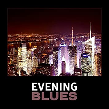 Evening Blues – Relaxing Evening Music, Cool Blues, Chill Zone with Blues, Background Relaxing Blues, Positive Attitude & Relax, Blue Jazz