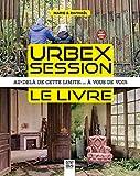 Urbex Session, le livre - Au-delà de cette limite... à vous de voir