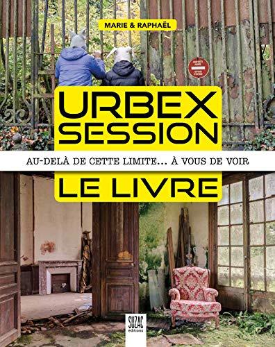 Urbex Session, le Livre - au-delà de Cette Limite... a Vous de Voir
