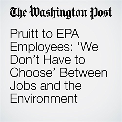 Pruitt to EPA Employees: 'We Don't Have to Choose' Between Jobs and the Environment copertina