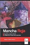 MANCHA ROJA: República y Guerra Civil en La Mancha de Ciudad Real (1931-1939) (GUERRA CIVIL 1936 (La guerra de nunca acabar))