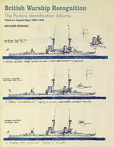 British Warship Recognition: The Perkins Identification Albums: Capital Ships 1895-1939 Volume I: Volume I: Capital Ships 1895-1939 (Perkins Identification Album 1)