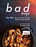 Bad Boys For Life: Because Every Foodie Need a Food Partner: Letting Your Guard Down To Enjoy Good Food (English Edition)