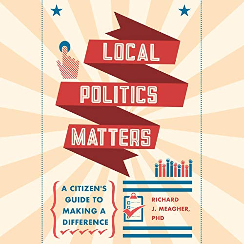 Local Politics Matters Audiobook By Richard Meagher PhD cover art