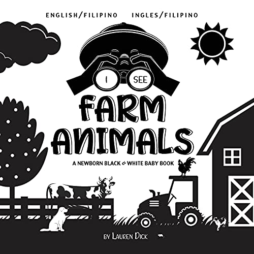 I See Farm Animals: Bilingual (English / Filipino) (Ingles / Filipino) A Newborn Black & White Baby Book (High-Contrast Design & Patterns) (Cow, ... Early Readers: Children's Learning Books)