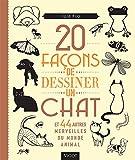 20 façons de dessiner un chat et 44 autres merveilles du monde animal