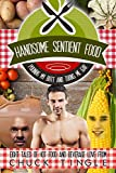 Handsome Sentient Food Pounds My Butt And Turns Me Gay: Eight Tales Of Hot Food