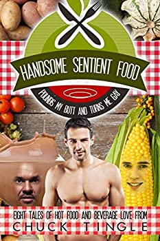 Handsome Sentient Food Pounds My Butt And Turns Me Gay  Eight Tales Of Hot Food