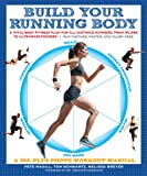Build Your Running Body: A Total-Body Fitness Plan for All Distance Runners, from Milers to Ultramarathoners—Run Farther, Faster, and Injury-Free (A Total-Body ... - Run Farther, Faster, and Injury-Fr)