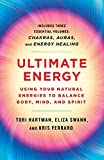 Ultimate Energy: Using Your Natural Energies to Balance Body, Mind, and Spirit: Three Books in One (Chakras, Auras, and Energy Healing) (A Start Here Guide for Beginners)