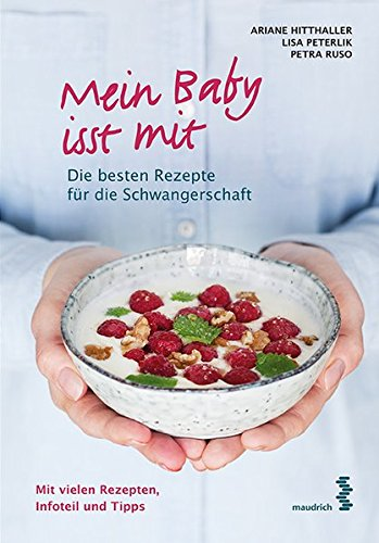 Mein Baby isst mit: Die besten Rezepte für die Schwangerschaft