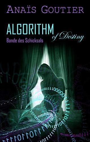 Algorithm of Destiny - Bande des Schicksals: Band 1. Liebesroman von [Anaïs Goutier]