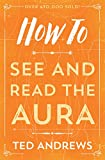 How To See and Read The Aura (How To Series (5))