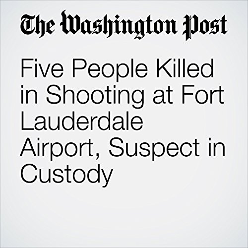 Five People Killed in Shooting at Fort Lauderdale Airport, Suspect in Custody audiobook cover art