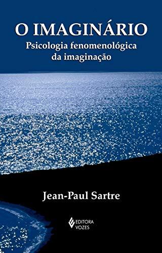 O Imaginário: Psicologia fenomenológica da imaginação (Textos Filosóficos)