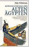 Aufstieg und Fall des Alten Ägypten: Die Geschichte einer geheimnisvollen Zivilisation vom 5. Jahrtausend v. Chr. bis Kleopatra - Toby Wilkinson