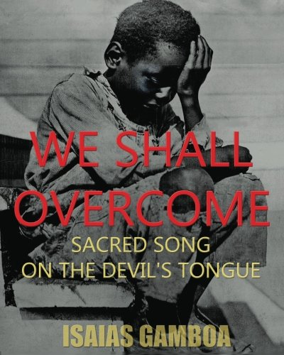 We Shall Overcome: Sacred Song on the Devil's Tongue: The Story of the most Influential song of the 20th Century, how it became