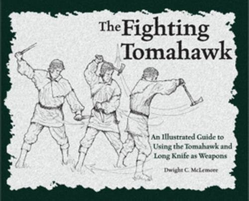 The Fighting Tomahawk: An Illustrated Guide to Using the Tomahawk and Long Knife as Weapons