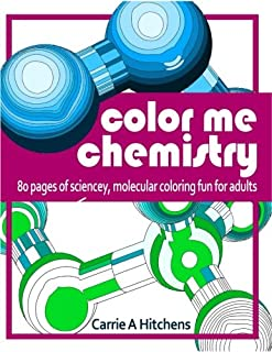 Color Me Chemistry: A Molecular Coloring Book For Adults: 80 Pages of Molecules to Color