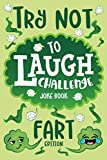 Try Not to Laugh Challenge Joke Book Fart Edition: Funny Farting Knock Knock Jokes, Silly Puns, Fartastic Riddles, An Interactive Joke Book for Boys & ... Hilarious Family Game for Kids of all Ages!