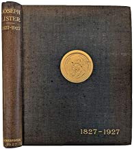 Joseph, Baron Lister: centenary volume 1827-1927. Edited for the Lister Centenary Committee of the British Medical Association