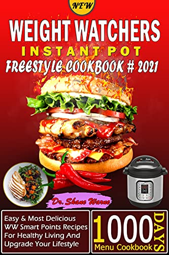 New Weight Watchers Instant Pot Freestyle Cookbook: 1000 Days Menu Cookbook, Easy & Most Delicious WW Smart Points Recipes For Healthy Living And Upgrade Your Lifestyle (English Edition)