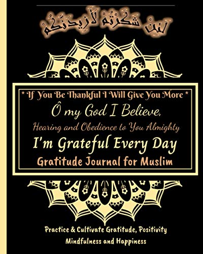 *If You Be Thankful I Will Give You More* Ôh my God I Believe Hearing and Obedience to You Almighty I'm Grateful Every Day Gratitude Journal for ... Islamic books for women adults childrens