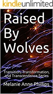 Raised By Wolves (Transition, Transformation, and Transcendence Book 1)