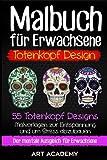 Malbuch für Erwachsene Totenkopf Design: 55 Totenkopf Designs. Malvorlagen zur Entspannung und um Stress abzubauen. Der mentale Ausgleich für Erwachsene.