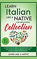 Learn Italian Like a Native for Beginners Collection - Level 1 & 2: Learning Italian in Your Car Has Never Been Easier! Have Fun with Crazy Vocabulary, Daily Used Phrases & Correct Pronunciations (Italian Language Lessons)